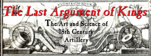 Image text reads: The Last Argument of Kings, The Art and Science of 18th Century Artillery